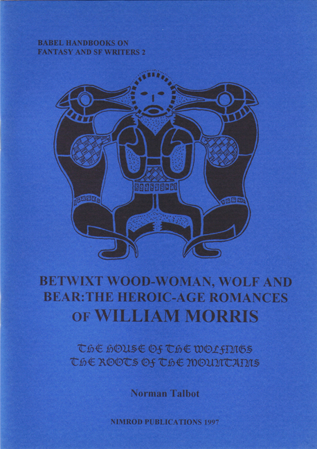 2.)  <b>Norman Talbot: <I> Betwixt Wood Woman, Wolf And Bear:  The Heroic Age Romances Of William Morris</I></b>