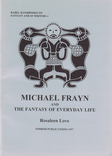 4.)  <b>Rosaleen Love:  <I>Michael Frayn And The Fantasy Of Everyday Life</I></b>
