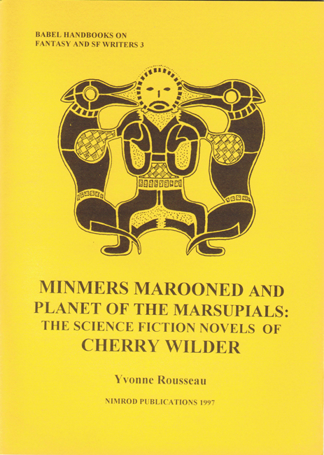 3.)  <b>Yvonne Rousseau: <I> Minmers Marooned And Planet Of The Marsupials:  The Science Fiction Novels Of Cherry Wilder</I></b>