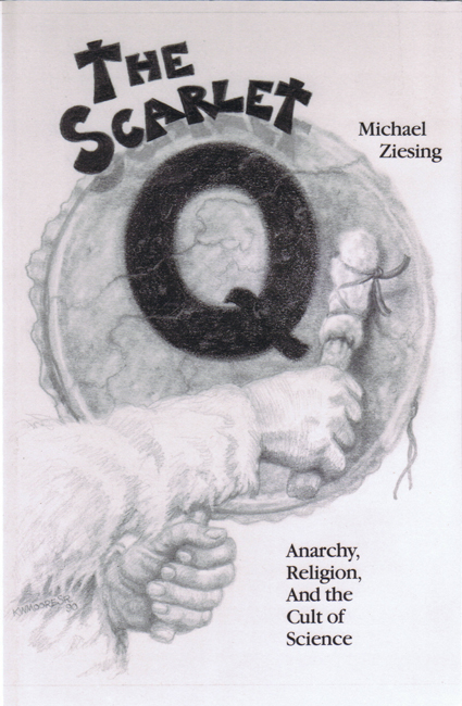 <b>Ziesing, Michael — <I>The Scarlet Q:  Anarchy, Religion And The Cult Of Science</I></b>, 1990