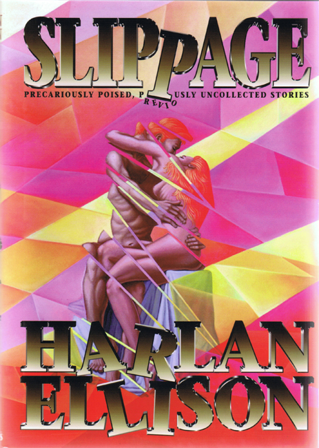 <b>Ellison, Harlan — <I>Slippage:  Precariously Poised, Previously Uncollected Stories</I></b>, 1997