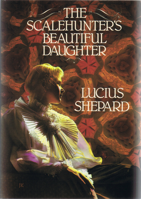 <b>Shepard, Lucius — <I> The Scalehunter's Beautiful Daughter</I></b>, 1988