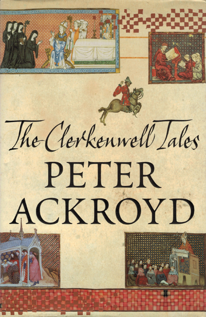 <b>      Ackroyd, Peter:  <I>The Clerkenwell Tales</b></I>, Chatto & Windus, 2003 h/c