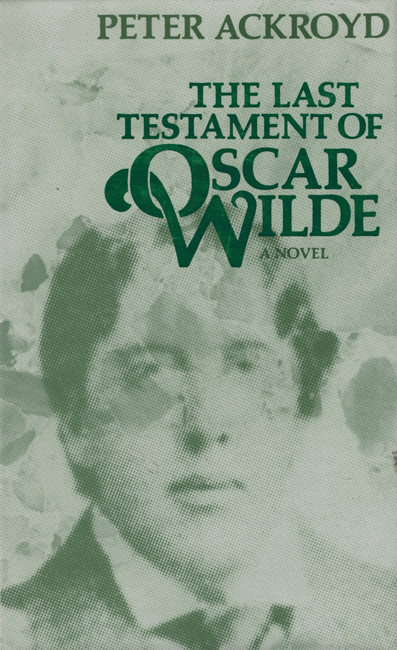 <b>     Ackroyd, Peter:     <I>The Last Testament Of Oscar Wilde</b></I>, Hamish Hamilton, 1983 h/c