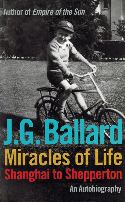 <b>    Ballard, J.G.:  <I>Miracles Of Life:  Shanghai To Shepperton</b></I>, Fourth Estate, 2008 h/c
