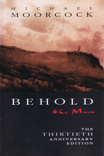 <b>Moorcock, Michael — <I>Behold The Man:  The Thirtieth Anniversary Edition</I></b>, 1996