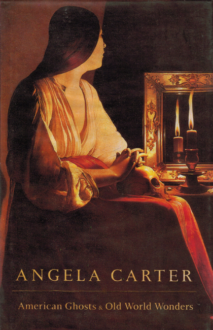 <b>    Carter, Angela:  <I>American Ghosts & Old World Wonders</b></I>, Chatto & Windus, 1993 h/c