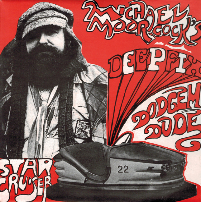 <i><b>               Dodgem Dude/Starcruiser</i></b>, by Michael Moorcock's Deep Fix, Flicknife single
