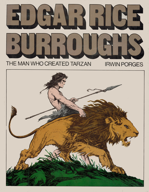 <b>    Porges, Irwin:  <i>Edgar Rice Burroughs:  The Man Who Created Tarzan</i></B>, Brigham Young University Press, 1976 outsized h/c