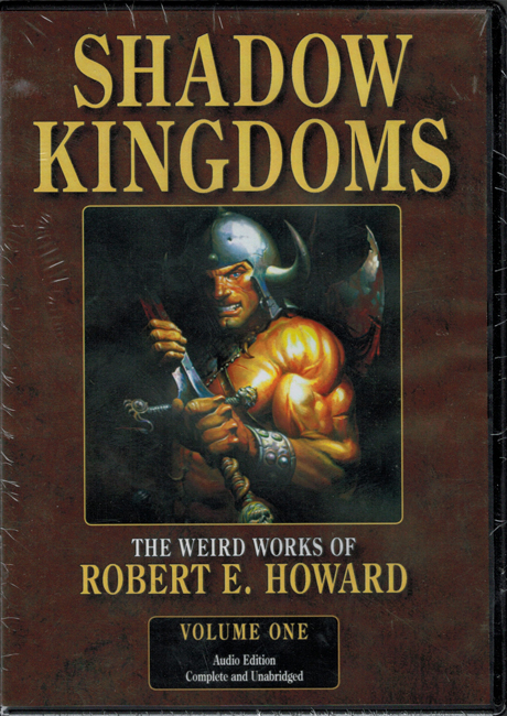 <b>    Howard, Robert E.: <I>Shadow Kingdoms</i></b>, AudioRealms audiobook (unabridged) 5-C.D. box set