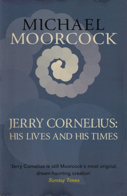 <b><I>Jerry Cornelius: His Lives And His Times</I></b>, 2014, Gollancz trade p/b collection
