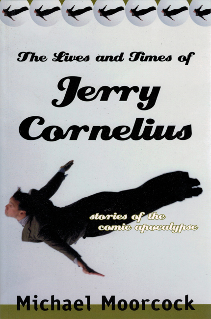 <b><I> The Lives And Times Of Jerry Cornelius:  Stories Of The Comic Apocalypse</I></b>, 2003, Four Walls Eight Windows trade p/b