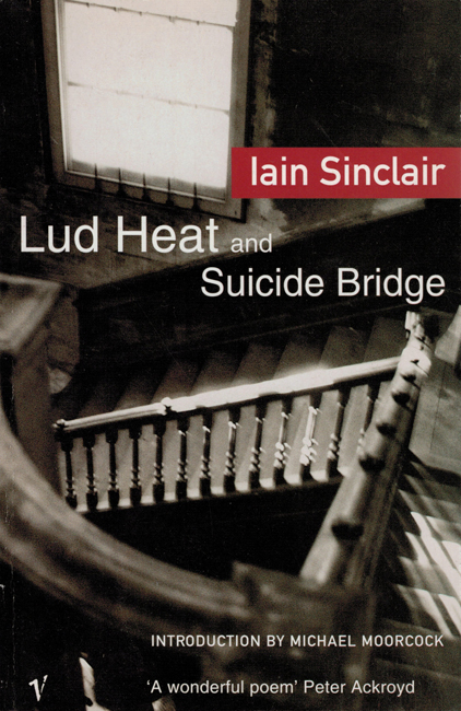 1995 <b><I>Lud Heat</I></b> and <b><I>Suicide Bridge</I></b>, by Iain Sinclair, Vintage trade p/b