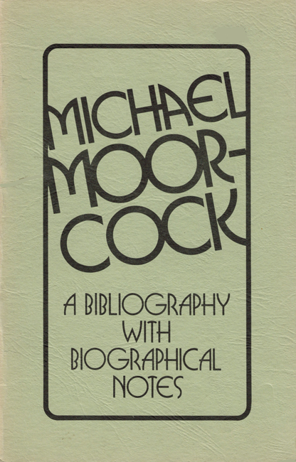 1976 <b><I>Michael Moorcock:  A Bibliography With Biographical Notes</I></b>, by Andrew Harper & George McAulay, T-K Graphics trade p/b