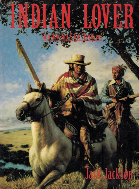 <b>Jackson, Jack — <I>Indian Lover:  Sam Houston & The Cherokees</I></b>, 1999