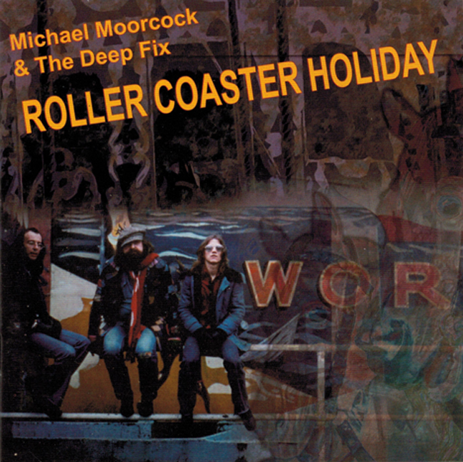 <i><b>             Roller Coaster Holiday</i></b>, by Michael Moorcock & The Deep Fix, Voiceprint C.D.