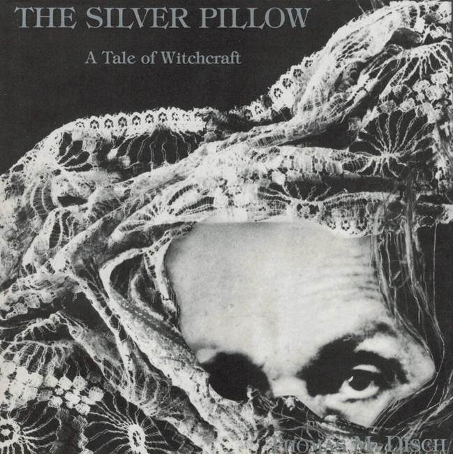 <b>Disch, Thomas M. — <I>The Silver Pillow:  A Tale Of Witchcraft</I></b>, 1987