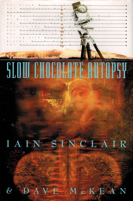 <b>   Sinclair  & Dave McKean, Iain:    <I>Slow Chocolate Autopsy</b></I>, Phoenix House Books, 1997 h/c